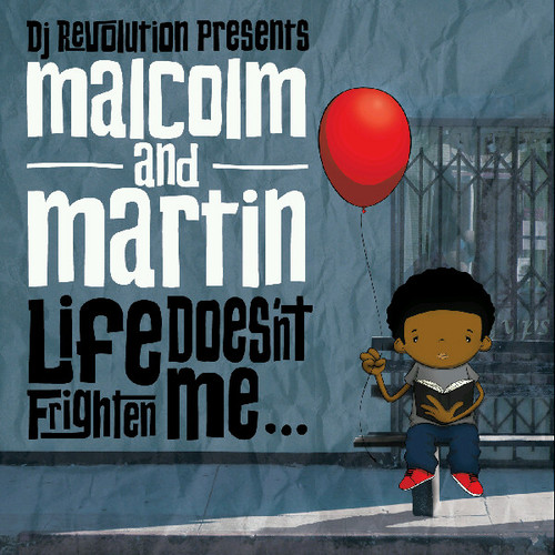 DJ Revolution Presents Malcom and Martin Life Doesn't Frighten Me