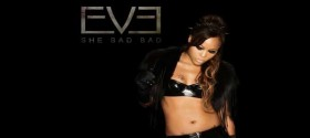 Eve is back on the music scene and 'She Bad Bad'