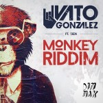 Monkey Riddim Vato Gonzalez Tjen dirty house
